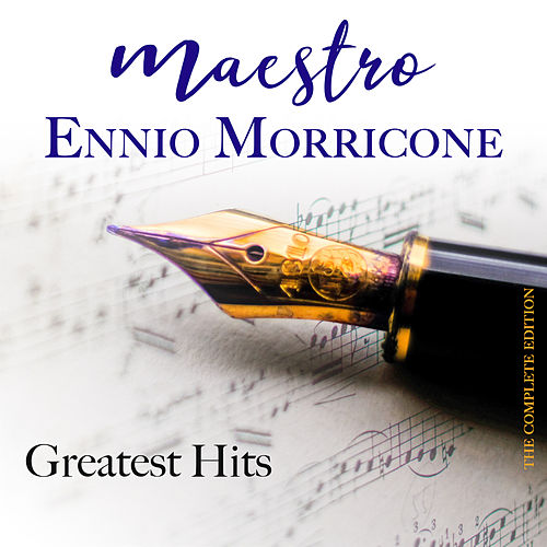 Maestro Ennio Morricone Greatest Hits (The Complete Edition) by Ennio Morricone