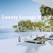 Luxury Lounge Music by Various Artists