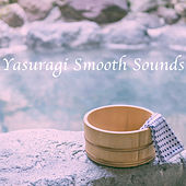 Yasuragi Smooth Sounds by Various Artists