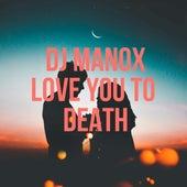 Love You to Death de DJ Manox