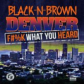 Fuck What You Heard de Black N Brown Denver