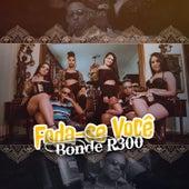 Foda-Se Você by Bonde R300