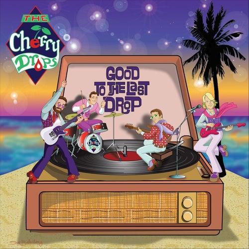 Good to the Last Drop de The Cherry Drops