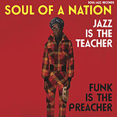 Soul Jazz Records Presents SOUL OF A NATION: Jazz is the Teacher, Funk Is the Preacher: Afro-Centric Jazz, Street Funk and the Roots of Rap in the Black Power Era, 1969-75 by Various Artists