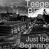 Just the Beginning by Teege Bleed