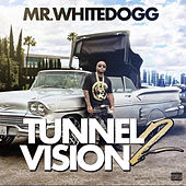 Tunnel Vision 2 by Mr. White Dogg