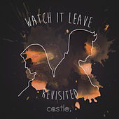 Watch It Leave (Revisited) by Castle