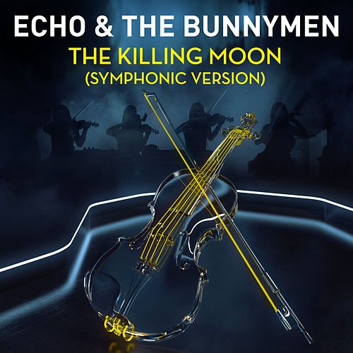 The Killing Moon (Symphonic Version) by Echo and the Bunnymen