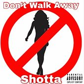 Don't Walk Away de Shotta