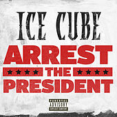 Arrest The President by Ice Cube