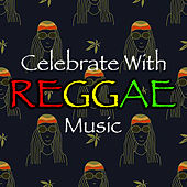 Celebrate With Reggae Music by Various Artists