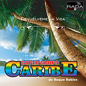 Devuélveme la Vida by Super Grupo Caribe
