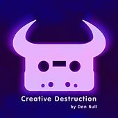 Creative Destruction by Dan Bull