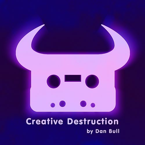 Creative Destruction by Dan Bull