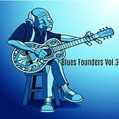 Blues Founders, Vol. 3 by Various Artists