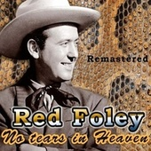 No Tears in Heaven by Red Foley