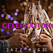 Celebration Jazz Music by Various Artists