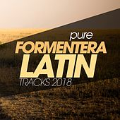 Pure Formentera Latin Tracks 2018 by Various Artists