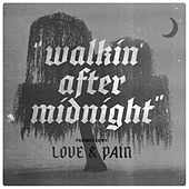 Walkin After Midnight by Love