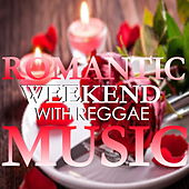 Romantic Weekend With Reggae Music von Various Artists