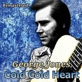 Cold Cold Heart (Remastered) by George Jones