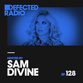 Defected Radio Episode 128 (hosted by Sam Divine) von Various Artists