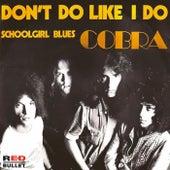 Don't Do Like I Do by Cobra