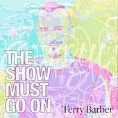 The Show Must Go On by Terry Barber