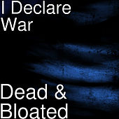 Dead & Bloated by I Declare War