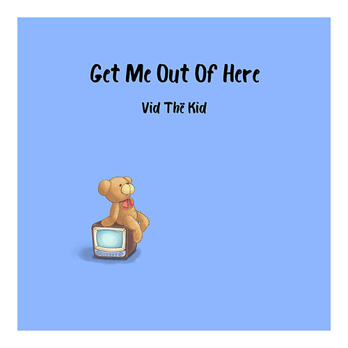 Get Me Out Of Here de Vid Thё Kid