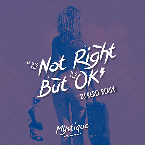 It's Not Right But It's Okay (DJ Rebel Remix) by Mystique