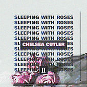 Sleeping With Roses II de Chelsea Cutler