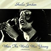 When The World Was Young (All Tracks Remastered) by Sheila Jordan