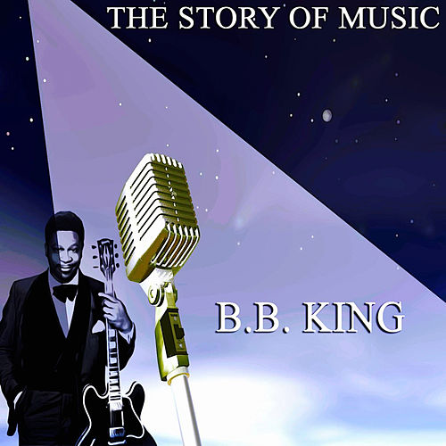 The Story of Music de B.B. King