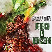 Dubbed in Kingston (Bunny 'Striker' Lee 50th Anniversary Edition) von Horace Andy