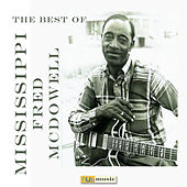 The Best of Mississippi Fred Mcdowell de Mississippi Fred McDowell