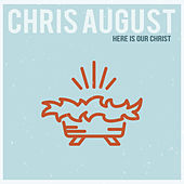 Here Is Our Christ by Chris August