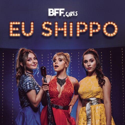 Eu Shippo de BFF Girls