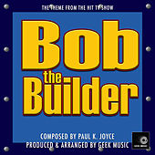 Bob The Builder - Can We Fix It? - Main Theme by Geek Music