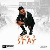 Here 2 Stay di Lil Trevo