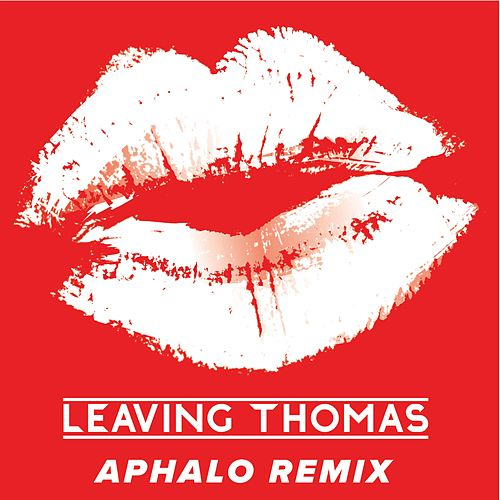 Kiss About It (Aphalo Remix) by Leaving Thomas