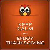 Keep Calm and Enjoy Thanksgiving by Various Artists