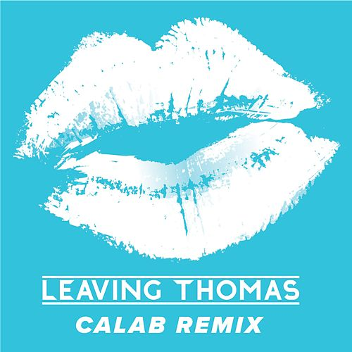 Kiss About It (Calab Remix) by Leaving Thomas