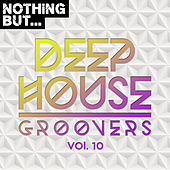 Nothing But... Deep House Groovers, Vol. 10 - EP by Various Artists