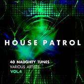 House Patrol (40 Naughty Tunes), Vol. 4 - EP by Various Artists