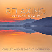 Relaxing Classical Playlist: Chilled and Pleasant Mornings von Various Artists