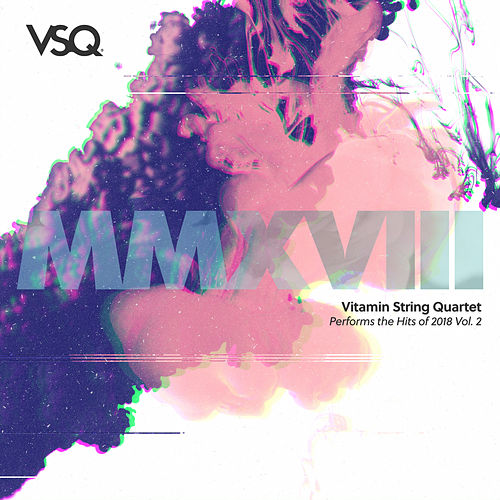 Vitamin String Quartet Performs the Hits of 2018, Vol. 2 by Vitamin String Quartet