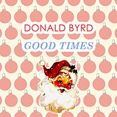Good Times by Donald Byrd