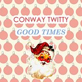 Good Times by Conway Twitty