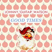 Good Times von Johnny 'Guitar' Watson